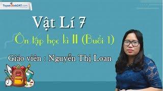 Ôn tập học kì II (Buổi 1) – Vật Lí 7 - Cô Nguyễn Thị Loan