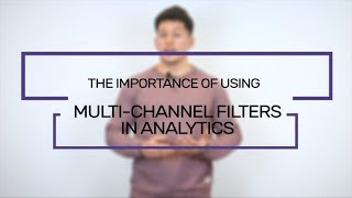 The Importance Of Using Multi-Channel Filters In Analytics | Flaunt Digital
