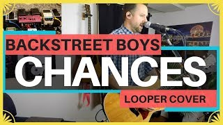 CHANCES 🔹 Backstreet Boys 🔸 (Looper Cover)