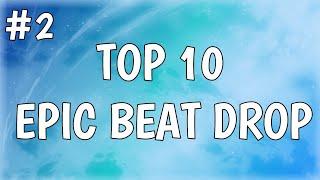 TOP 10 EPIC BEAT DROP #2