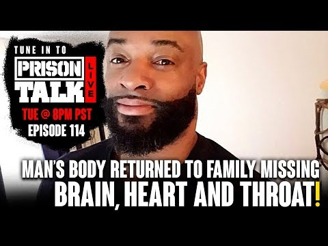 Man's Body Returned By Authorities Missing Brain, Heart And Throat - Prison Talk Live Stream E114