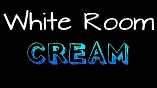 Cream - White Room.