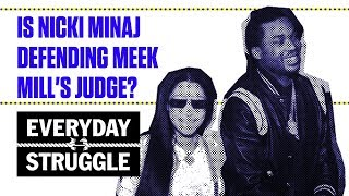 Is Nicki Minaj Defending Meek Mill's Judge? | Everyday Struggle