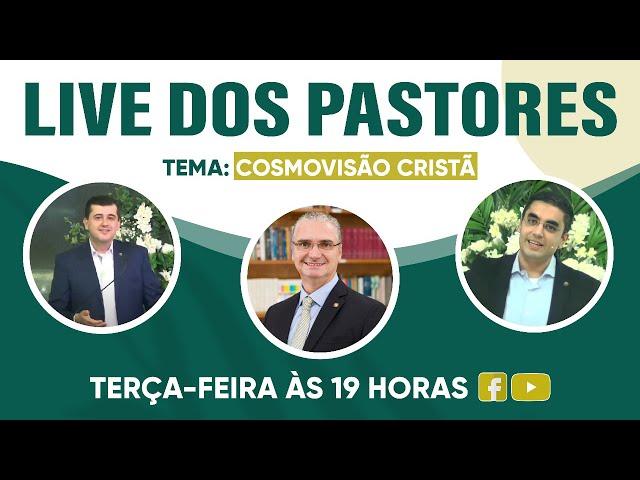 LIve dos Pastores - Cosmovisão Cristã - 06.07.2021 - 19h