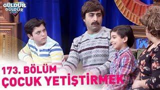 Güldür Güldür Show 173. Bölüm | Çocuk Yetiştirmek