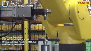 Aluminum Drilling and Edge Finishing on Fanuc Robomachine by Air Turbine Spindles® 50000 rpm 0 50 h