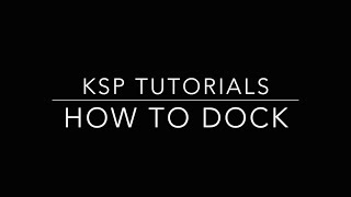 Kerbal Space Program: How to Dock Tutorial
