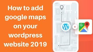 How to add google maps on your wordpress website 2019