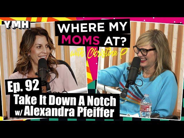 Ep. 92 Take It Down A Notch w/ Alexandra Pfeifer | Where My Moms At Podcast