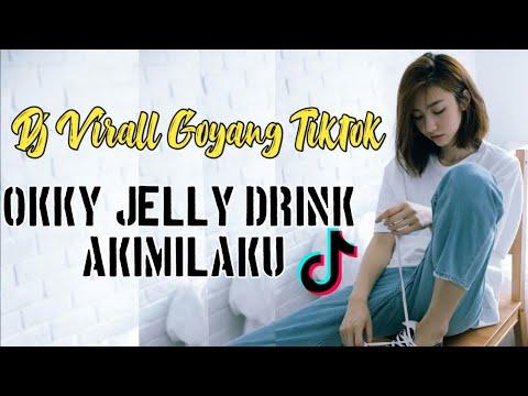 Dj Viral Goyang Okky Jelly Drink Akimilaku Tiktok 2019