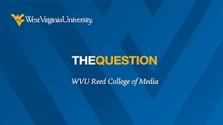 The Question - WVU Reed College of Media