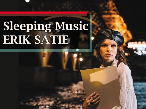 DEEP SLEEPING MUSIC 1 HOUR ERIK SATIE: ONCE UPON A TIME IN PARIS