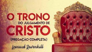 O Trono de Julgamento de Cristo (Pregação Completa) - Leonard Ravenhill