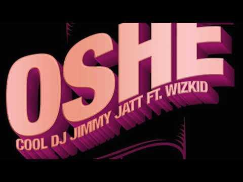 DJ JIMMY JATT ft WIZKID - OSHE