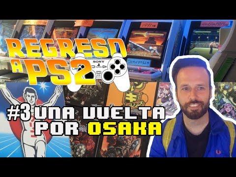 Regreso a PS2 1x03 Una vuelta por OSAKA - Den Den Town y Arcade Retro