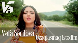 Vefa Serifova - Uzaqlasmaq Istedim 2019 (Official Music Video)