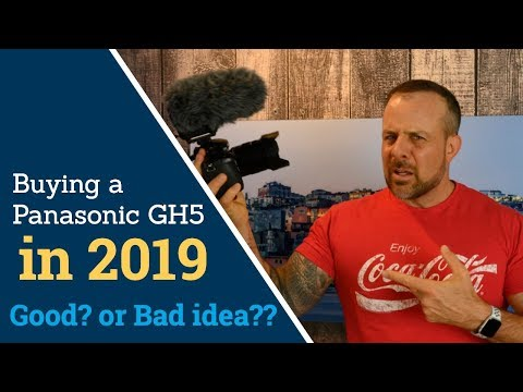 buying-a-panasonic-gh5-in-2019---good?-or-bad-idea??