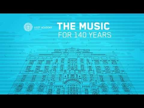 Liszt Academy - THE MUSIC, FOR 140 YEARS