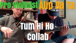 Alip Ba Ta, Tum Hi Ho, Pro Violinist Collab (post reaction collaboration)