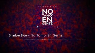 Shadow Blow - No Tamo