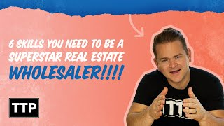 6 Skills You Need To Be a SUPERSTAR Rea Estate Wholesaler!!!!
