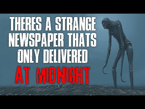 """There's A Strange Newspaper That's Only Delivered At Midnight"" Creepypasta"