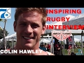 One of the most inspiring RUGBY INTERVIEWS | COLIN HAWLEY
