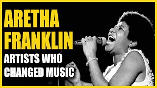 Artists Who Changed Music: Aretha Franklin