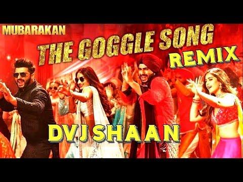 The Goggle Song Remix | Dvj Shaan | Mubarakan | Arjun Kapoor
