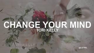 Tori Kelly - Change Your Mind (Lyrics)