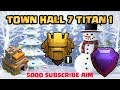 REAL TOWN HALL 7 TITAN 1|MISSION LEGEND|CLASH OF CLANS
