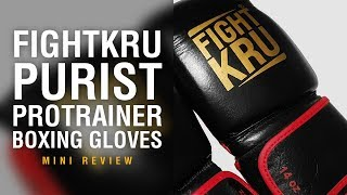 FightKru PURIST Protrainer Boxing Gloves - Fight Gear Focus Mini Review