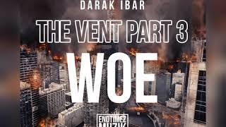 Darak iBar - The Vent Part 3: WOE