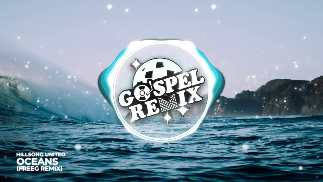 Hillsong United - Oceans (FreeG Remix) [Progressive House Gospel]
