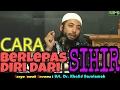 Cara Berlepas diri Dari SIHIR !! Ust.Dr.Khalid Basalamah