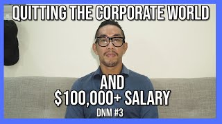 Quitting the Corporate World and 6 Figure Salary   Bỏ công việc   DNM #3
