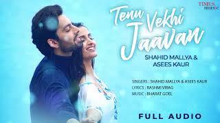 Tenu Vekhi Jaavan |Full Audio |Himansh Kohli |Shahid Mallya |Asees K |Shivani |Bharat G|Latest Songs