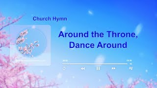 "2019 English Christian Hymn With Lyrics | ""Around the Throne, Dance Around"""