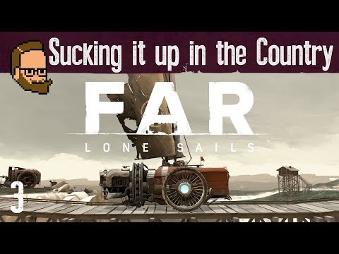 Sucking it up in the Country - Let's Play FAR: LONE SAILS - ep3