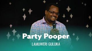 When You're Kind Of A Party Pooper. Lamuweri Guluka thumbnail