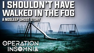 I Shouldn't Have Walked In The Fog | Nosleep Ghost Story | Scary Story