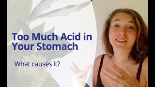 Too Much Stomach Acid? - What Causes it?