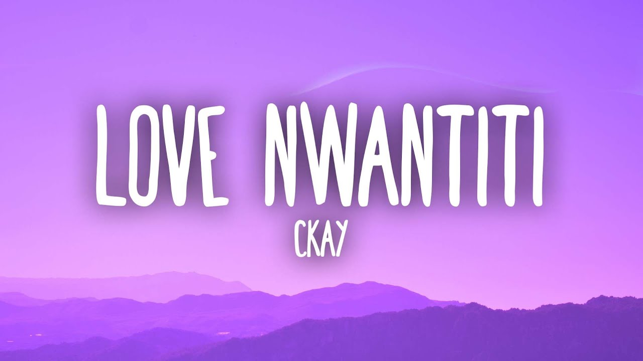 "Download CKay - Love Nwantiti (TikTok Remix) (Lyrics) ""I am so obsessed I want to chop your nkwobi"""
