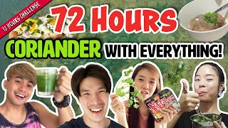 We Ate Everything with Coriander For 72 Hours!   72 Hours Challenges   EP 20