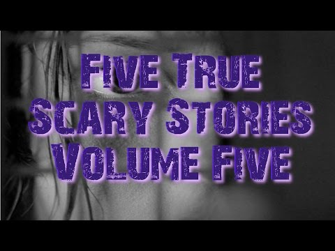 Five True Scary Stories Volume Five