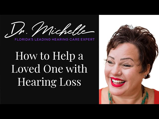 How to Help a Loved One with Hearing Loss | Hearing Help with Dr. Michelle