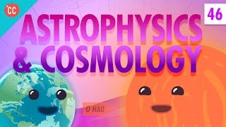 Astrophysics and Cosmology: Crash Course Physics #46