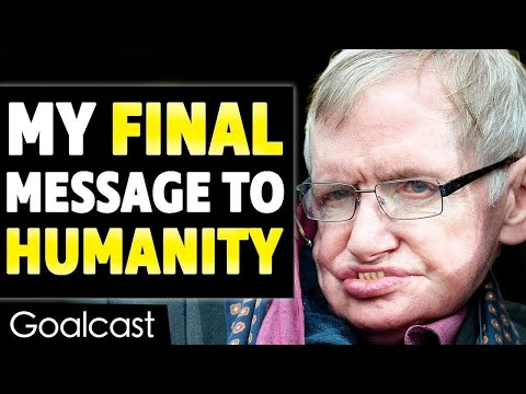 This is Stephen Hawking's Last Inspiring Message to Humanity  Goalcast