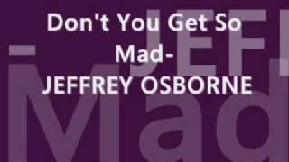 Don't You Get So Mad - Jeffrey Osborne