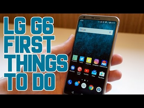 14 First things every LG G6 owner should do